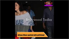 Arbaaz Khan spotted with girlfriend